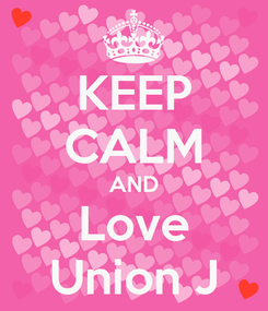 Poster: KEEP CALM AND Love Union J