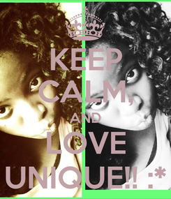 Poster: KEEP CALM, AND LOVE UNIQUE!! :*