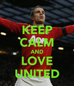 Poster: KEEP CALM AND LOVE UNITED