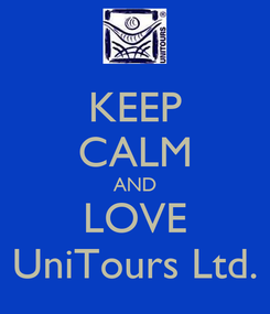 Poster: KEEP CALM AND LOVE UniTours Ltd.