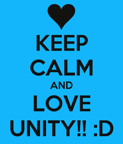 Poster: KEEP CALM AND LOVE UNITY!! :D