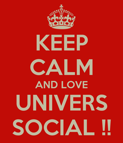 Poster: KEEP CALM AND LOVE UNIVERS SOCIAL !!