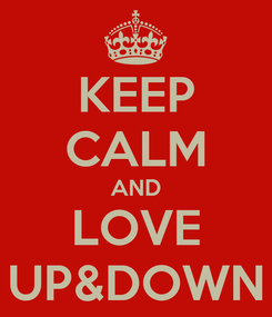 Poster: KEEP CALM AND LOVE UP&DOWN