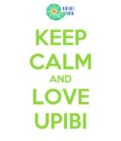 Poster: KEEP CALM AND LOVE UPIBI