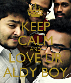 Poster: KEEP CALM AND LOVE UR ALDY BOY