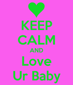 Poster: KEEP CALM AND Love Ur Baby