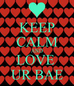 Poster: KEEP CALM AND LOVE  UR BAE