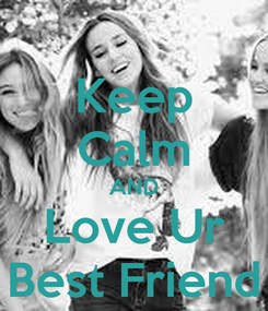Poster: Keep Calm AND Love Ur Best Friend
