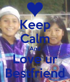Poster: Keep Calm And Love ur Bestfriend