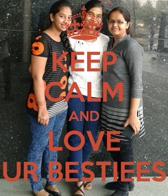 Poster: KEEP CALM AND LOVE UR BESTIEES