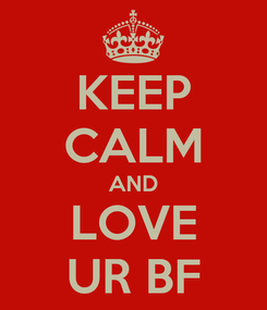 Poster: KEEP CALM AND LOVE UR BF