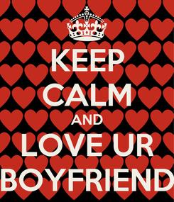 Poster: KEEP CALM AND LOVE UR BOYFRIEND