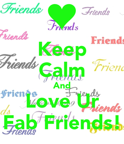 Poster: Keep Calm And Love Ur Fab Friends!
