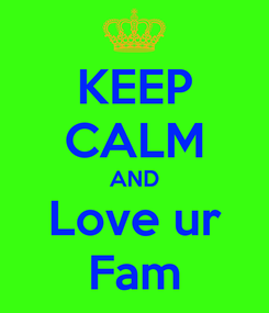 Poster: KEEP CALM AND Love ur Fam
