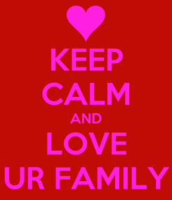 Poster: KEEP CALM AND LOVE UR FAMILY