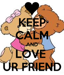Poster: KEEP CALM AND LOVE  UR FRIEND