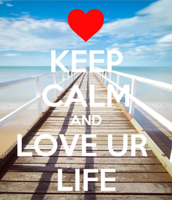 Poster: KEEP CALM AND LOVE UR  LIFE