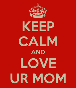 Poster: KEEP CALM AND LOVE UR MOM