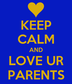 Poster: KEEP CALM AND LOVE UR PARENTS