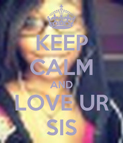 Poster: KEEP CALM AND LOVE UR SIS