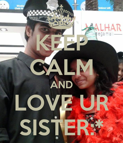 Poster: KEEP CALM AND LOVE UR SISTER:*