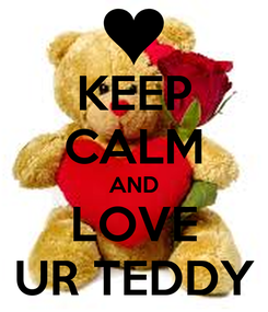 Poster: KEEP CALM AND LOVE UR TEDDY