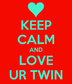 Poster: KEEP CALM AND LOVE UR TWIN