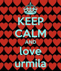 Poster: KEEP CALM AND love urmila