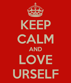 Poster: KEEP CALM AND LOVE URSELF