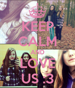 Poster: KEEP CALM AND LOVE US :3