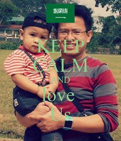 Poster: KEEP CALM AND love  Us