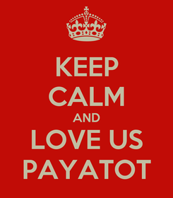 Poster: KEEP CALM AND LOVE US PAYATOT