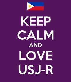 Poster: KEEP CALM AND LOVE USJ-R