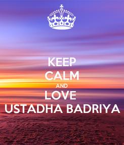 Poster: KEEP CALM AND LOVE  USTADHA BADRIYA