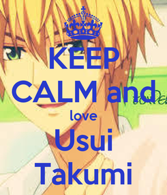 Poster: KEEP CALM and love Usui Takumi