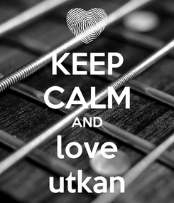 Poster: KEEP CALM AND love utkan