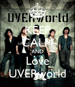 Poster: KEEP CALM AND Love UVERworld
