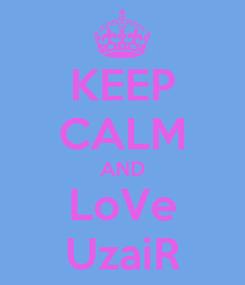 Poster: KEEP CALM AND LoVe UzaiR