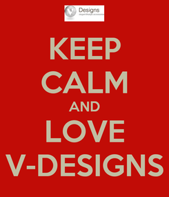 Poster: KEEP CALM AND LOVE V-DESIGNS