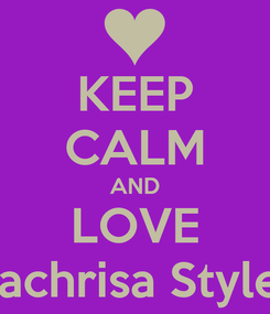 Poster: KEEP CALM AND LOVE Vachrisa Styles