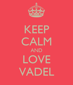 Poster: KEEP CALM AND LOVE VADEL