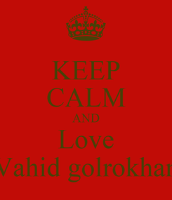 Poster: KEEP CALM AND Love Vahid golrokhan