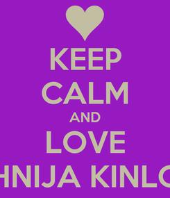 Poster: KEEP CALM AND LOVE VAHNIJA KINLOCH