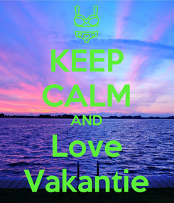 Poster: KEEP CALM AND Love Vakantie