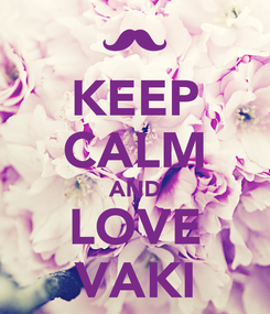 Poster: KEEP CALM AND LOVE VAKI