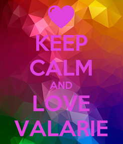 Poster: KEEP CALM AND LOVE VALARIE