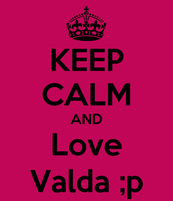 Poster: KEEP CALM AND Love Valda ;p
