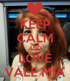 Poster: KEEP CALM AND LOVE VALE MIA