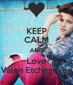 Poster: KEEP CALM AND Love Valen Etchegoyen