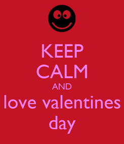 Poster: KEEP CALM AND love valentines day